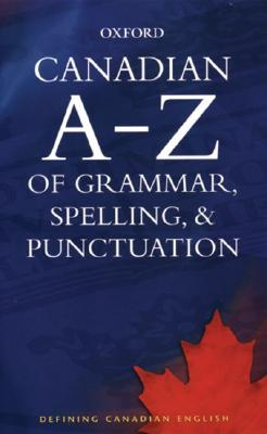 Canadian a to Z of Grammar, Spelling, and Punctuation By Barber, Katherine (EDT)