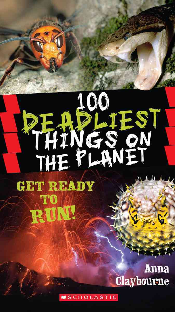 100 Deadliest Things on the Planet By Claybourne, Anna